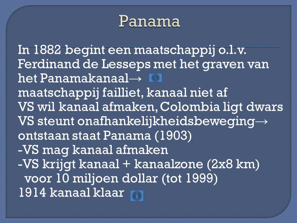 In 1882 begint een maatschappij o.l.v. Ferdinand de Lesseps met het graven van het Panamakanaal → maatschappij failliet, kanaal niet af VS wil kanaal