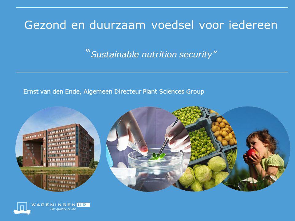 Gezond en duurzaam voedsel voor iedereen Sustainable nutrition security Ernst van den Ende, Algemeen Directeur Plant Sciences Group