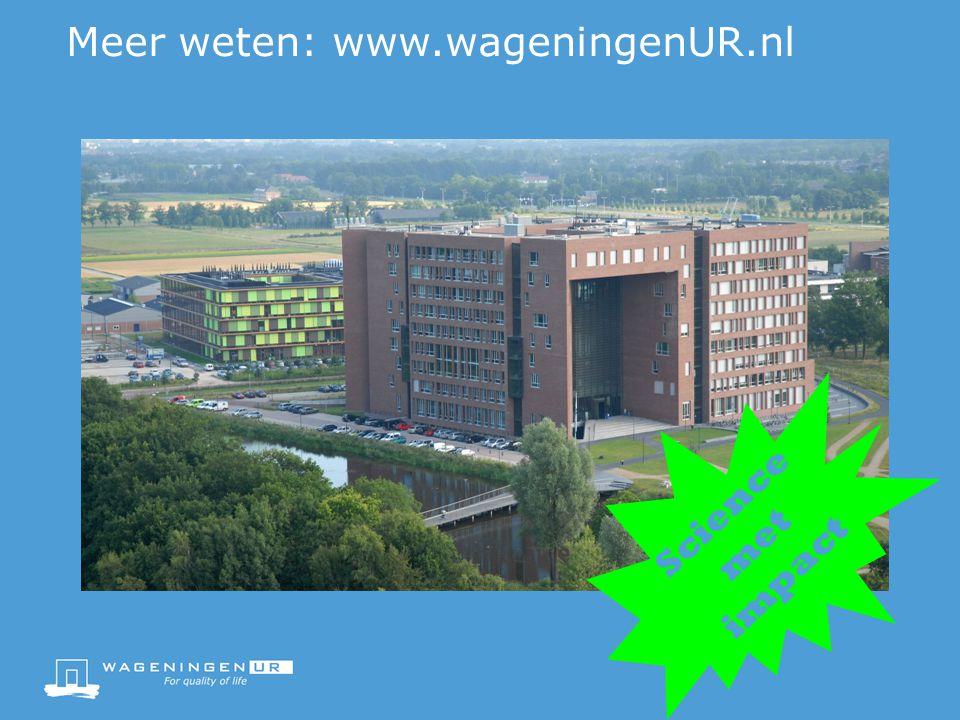 Meer weten: www.wageningenUR.nl Science met impact