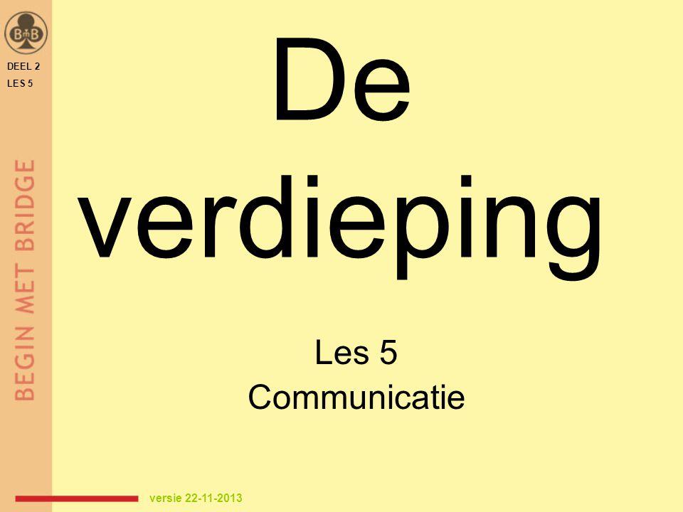 De verdieping Les 5 Communicatie DEEL 2 LES 5 versie 22-11-2013