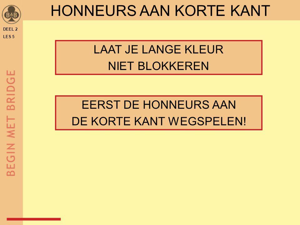 DEEL 2 LES 5 HONNEURS AAN KORTE KANT LAAT JE LANGE KLEUR NIET BLOKKEREN EERST DE HONNEURS AAN DE KORTE KANT WEGSPELEN!