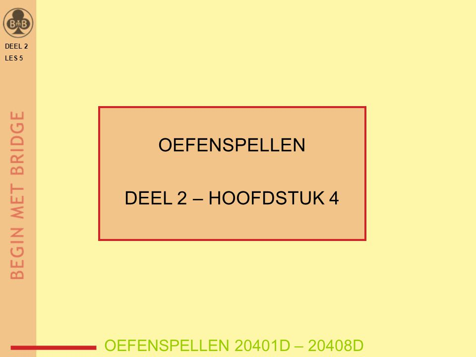 DEEL 2 LES 5 OEFENSPELLEN DEEL 2 – HOOFDSTUK 4 OEFENSPELLEN 20401D – 20408D