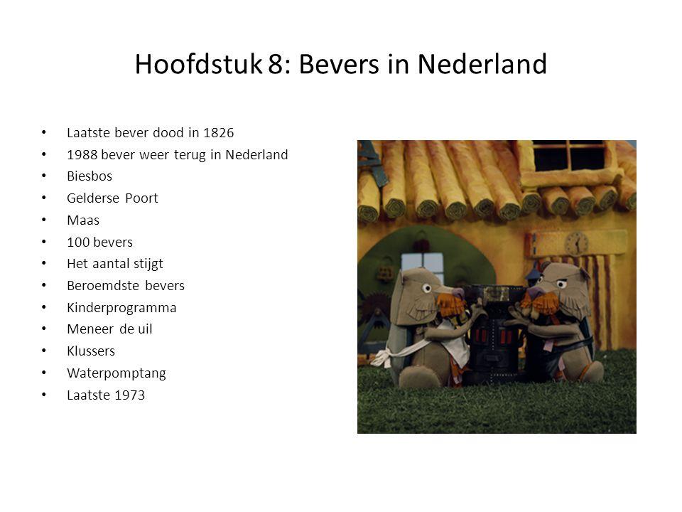 Hoofdstuk 8: Bevers in Nederland Laatste bever dood in 1826 1988 bever weer terug in Nederland Biesbos Gelderse Poort Maas 100 bevers Het aantal stijg