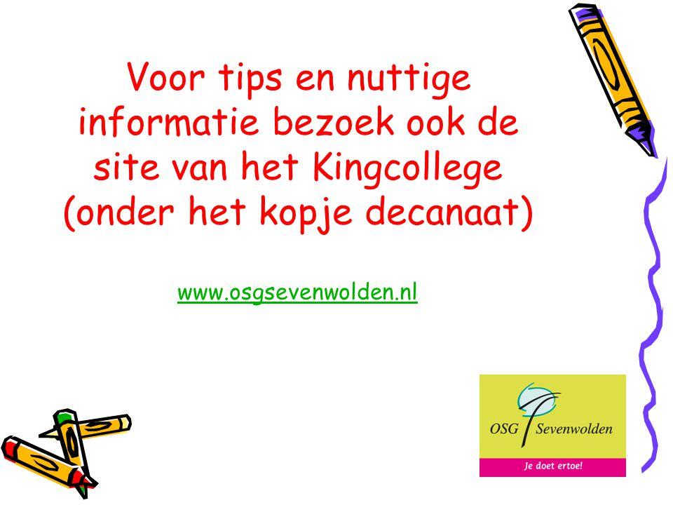 Voor tips en nuttige informatie bezoek ook de site van het Kingcollege (onder het kopje decanaat) www.osgsevenwolden.nl www.osgsevenwolden.nl