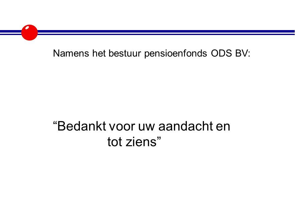 """Namens het bestuur pensioenfonds ODS BV: """"Bedankt voor uw aandacht en tot ziens"""""""