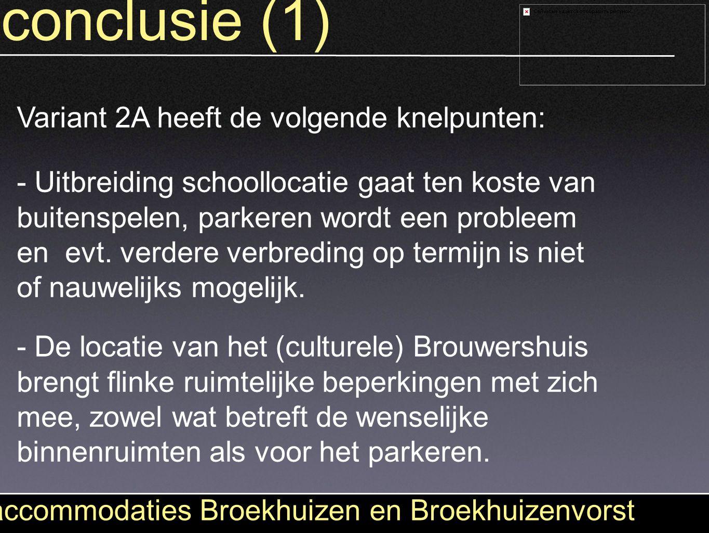 conclusie (1) accommodaties Broekhuizen en Broekhuizenvorst Variant 2A heeft de volgende knelpunten: - Uitbreiding schoollocatie gaat ten koste van bu
