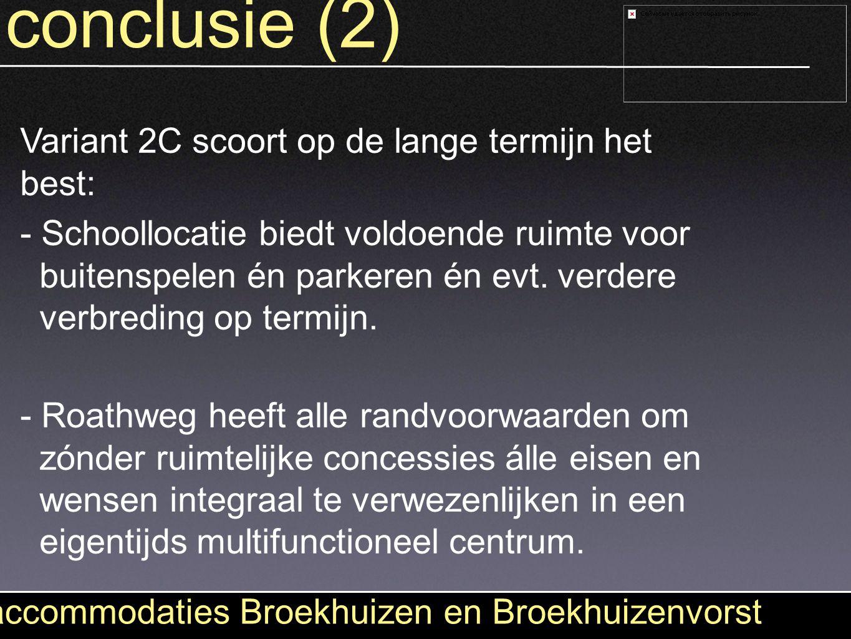 conclusie (2) accommodaties Broekhuizen en Broekhuizenvorst Variant 2C scoort op de lange termijn het best: - Schoollocatie biedt voldoende ruimte voo