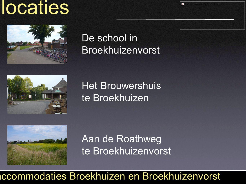 locaties accommodaties Broekhuizen en Broekhuizenvorst De school in Broekhuizenvorst Aan de Roathweg te Broekhuizenvorst Het Brouwershuis te Broekhuiz