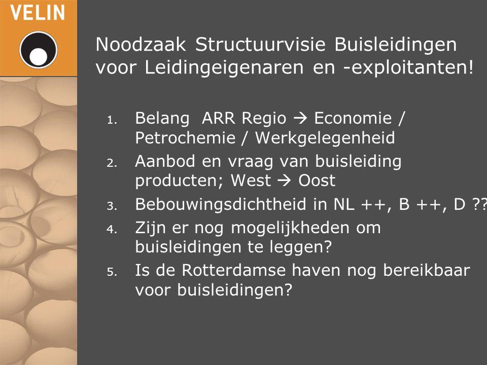 1. Belang ARR Regio  Economie / Petrochemie / Werkgelegenheid 2. Aanbod en vraag van buisleiding producten; West  Oost 3. Bebouwingsdichtheid in NL