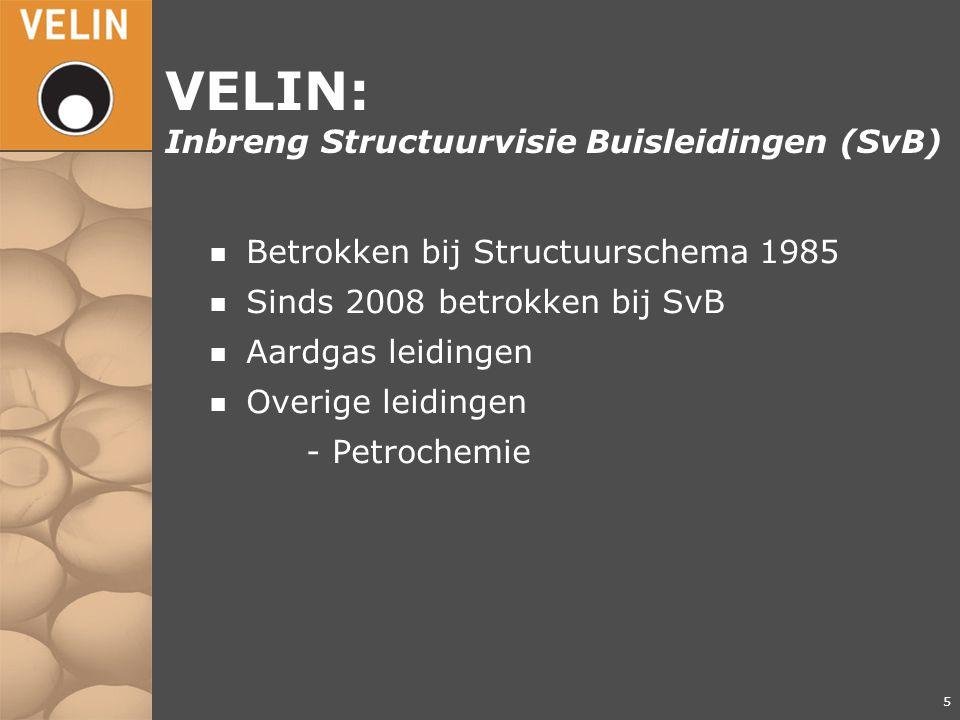 5 VELIN: Inbreng Structuurvisie Buisleidingen (SvB) n Betrokken bij Structuurschema 1985 n Sinds 2008 betrokken bij SvB n Aardgas leidingen n Overige