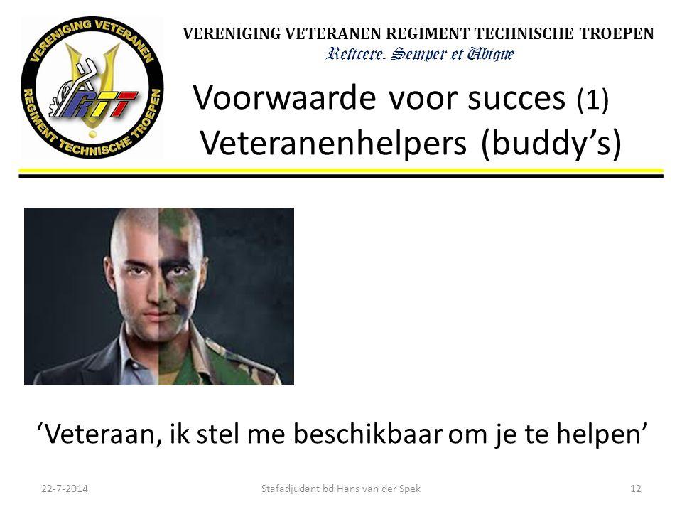 VERENIGING VETERANEN REGIMENT TECHNISCHE TROEPEN Reficere. Semper et Ubique Voorwaarde voor succes (1) Veteranenhelpers (buddy's) 22-7-201412Stafadjud