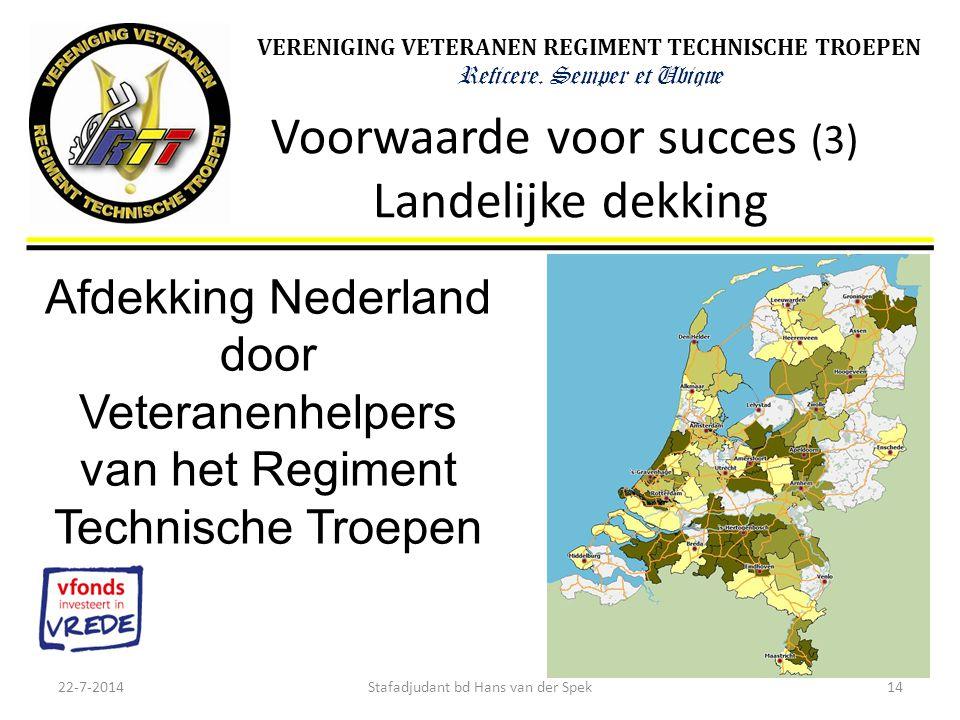 VERENIGING VETERANEN REGIMENT TECHNISCHE TROEPEN Reficere. Semper et Ubique Voorwaarde voor succes (3) Landelijke dekking 22-7-201414Stafadjudant bd H