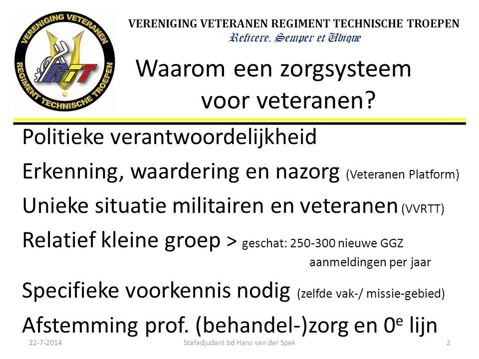 VERENIGING VETERANEN REGIMENT TECHNISCHE TROEPEN Reficere. Semper et Ubique Waarom een zorgsysteem voor veteranen? Politieke verantwoordelijkheid Erke