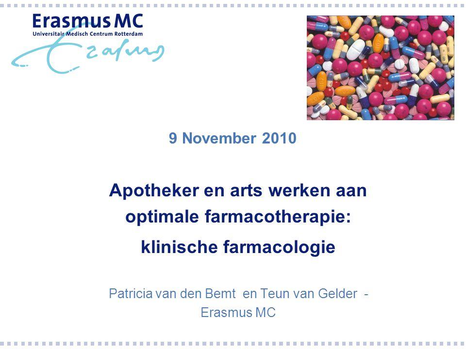 9 November 2010 Apotheker en arts werken aan optimale farmacotherapie: klinische farmacologie Patricia van den Bemt en Teun van Gelder - Erasmus MC