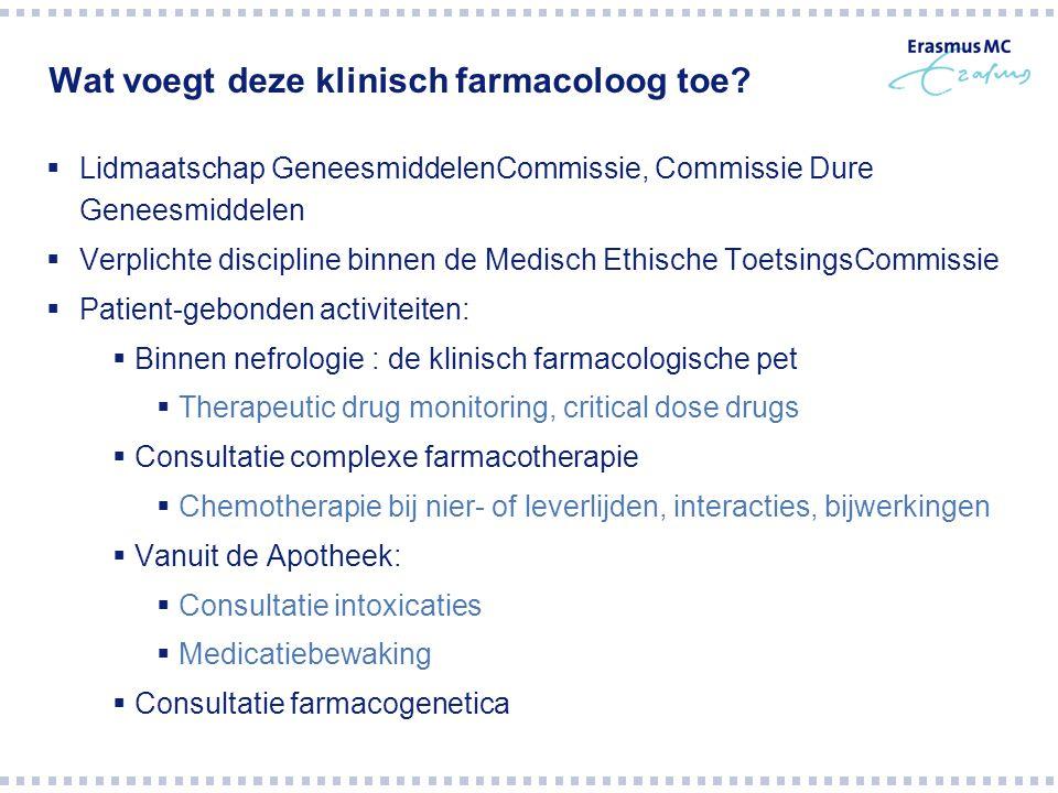 Wat voegt deze klinisch farmacoloog toe?  Lidmaatschap GeneesmiddelenCommissie, Commissie Dure Geneesmiddelen  Verplichte discipline binnen de Medis