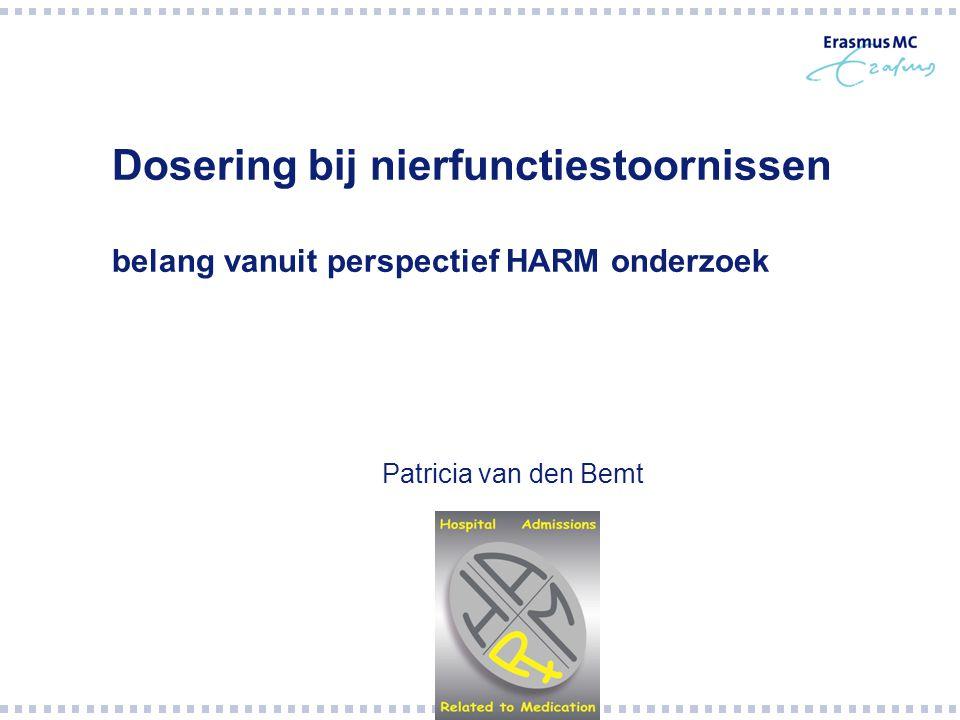 Dosering bij nierfunctiestoornissen belang vanuit perspectief HARM onderzoek Patricia van den Bemt