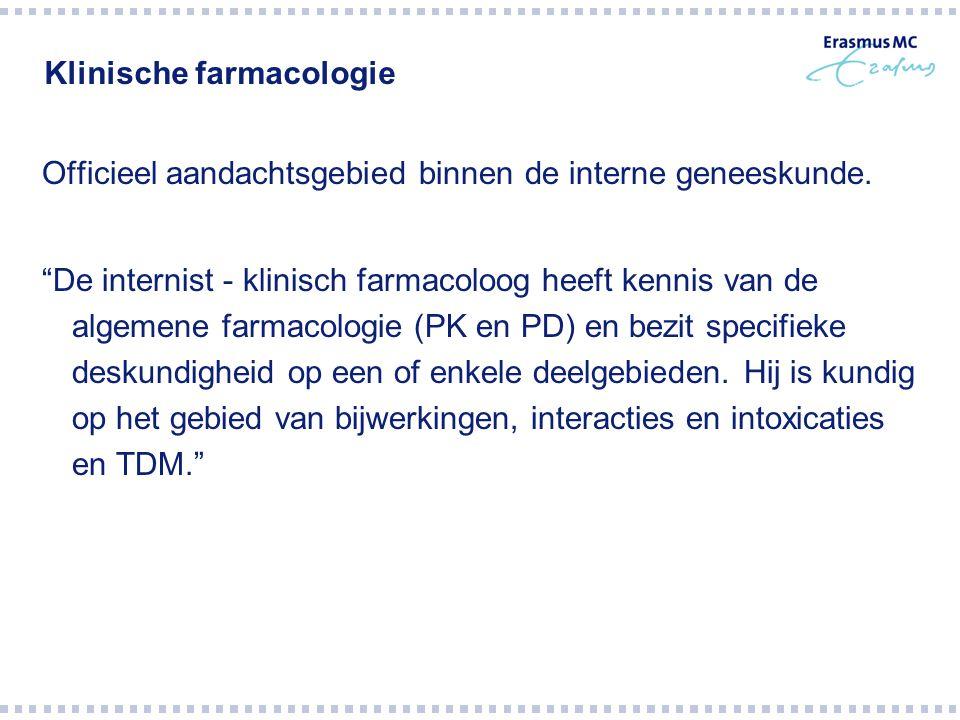 """Klinische farmacologie Officieel aandachtsgebied binnen de interne geneeskunde. """"De internist - klinisch farmacoloog heeft kennis van de algemene farm"""