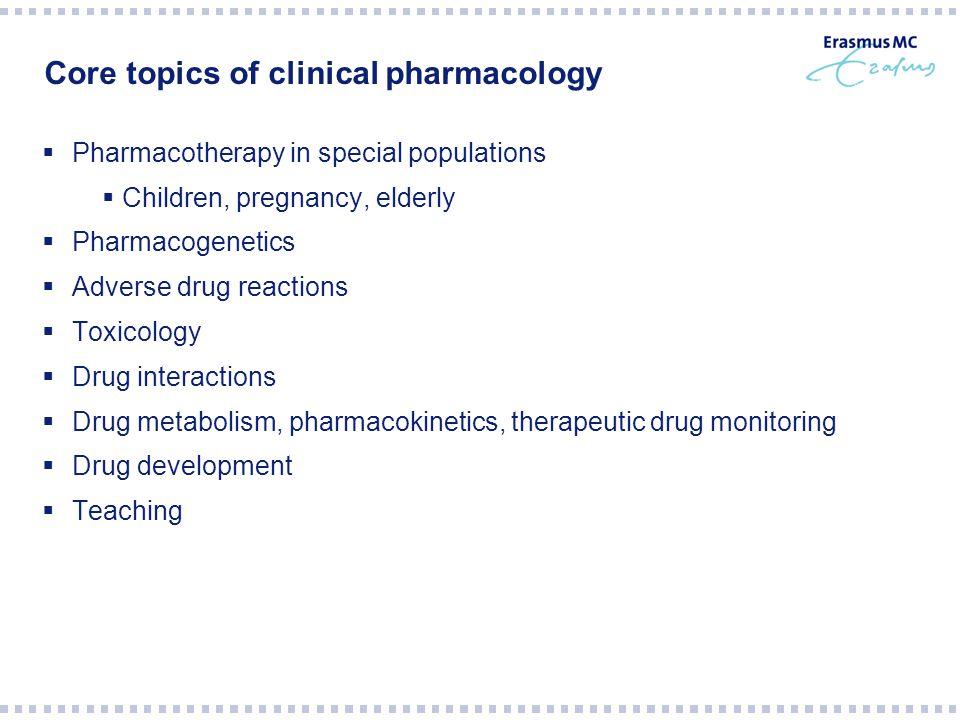 in 2010 in Erasmus MC:  Starten van de opleiding Klinische Farmacologie in Erasmus MC  Zowel voor internisten als voor ziekenhuisapothekers, als voor cf3  Polikliniek klinische farmacologie