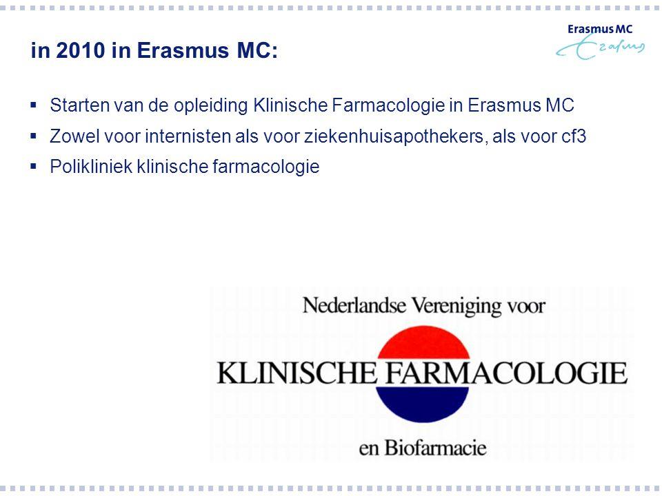 in 2010 in Erasmus MC:  Starten van de opleiding Klinische Farmacologie in Erasmus MC  Zowel voor internisten als voor ziekenhuisapothekers, als voo