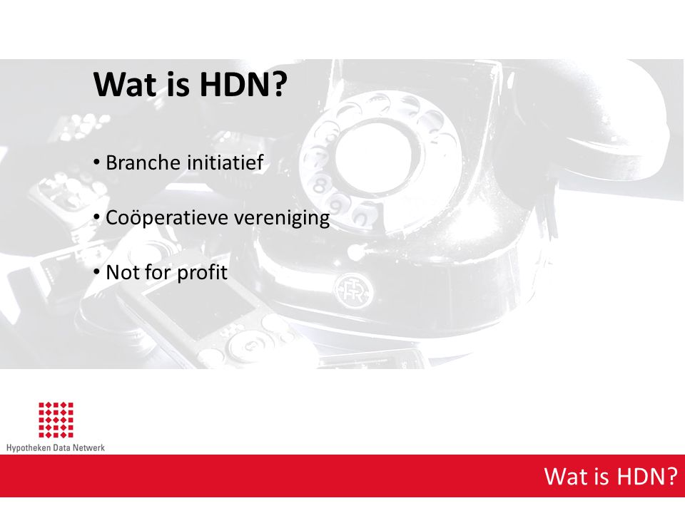 Wat is HDN? Branche initiatief Coöperatieve vereniging Not for profit