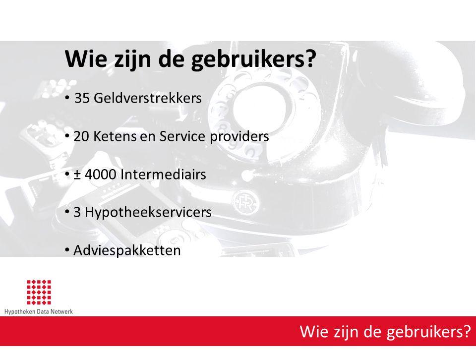 Wie zijn de gebruikers? 35 Geldverstrekkers 20 Ketens en Service providers ± 4000 Intermediairs 3 Hypotheekservicers Adviespakketten