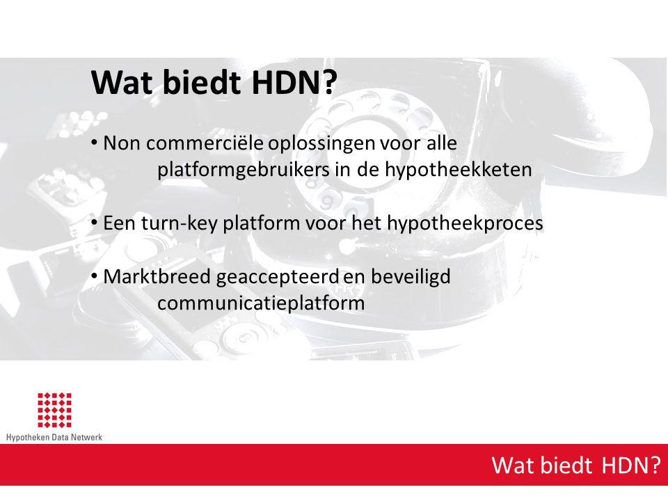 Wat biedt HDN? Non commerciële oplossingen voor alle platformgebruikers in de hypotheekketen Een turn-key platform voor het hypotheekproces Marktbreed