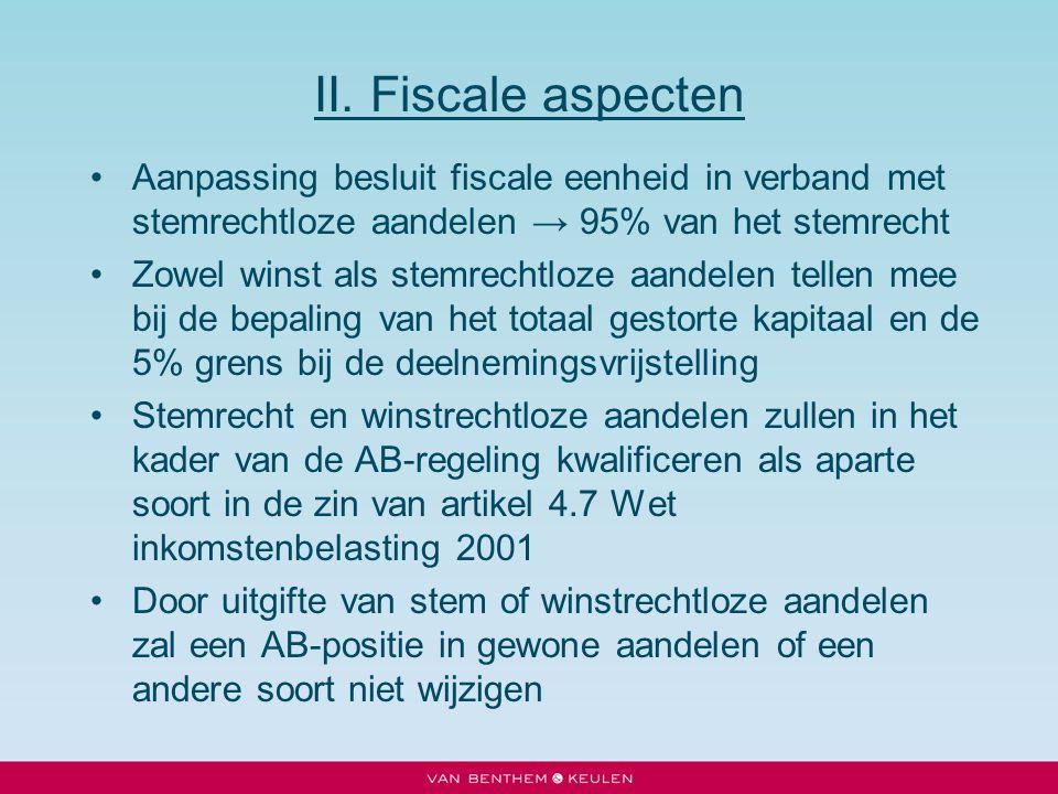 II. Fiscale aspecten Aanpassing besluit fiscale eenheid in verband met stemrechtloze aandelen → 95% van het stemrecht Zowel winst als stemrechtloze aa