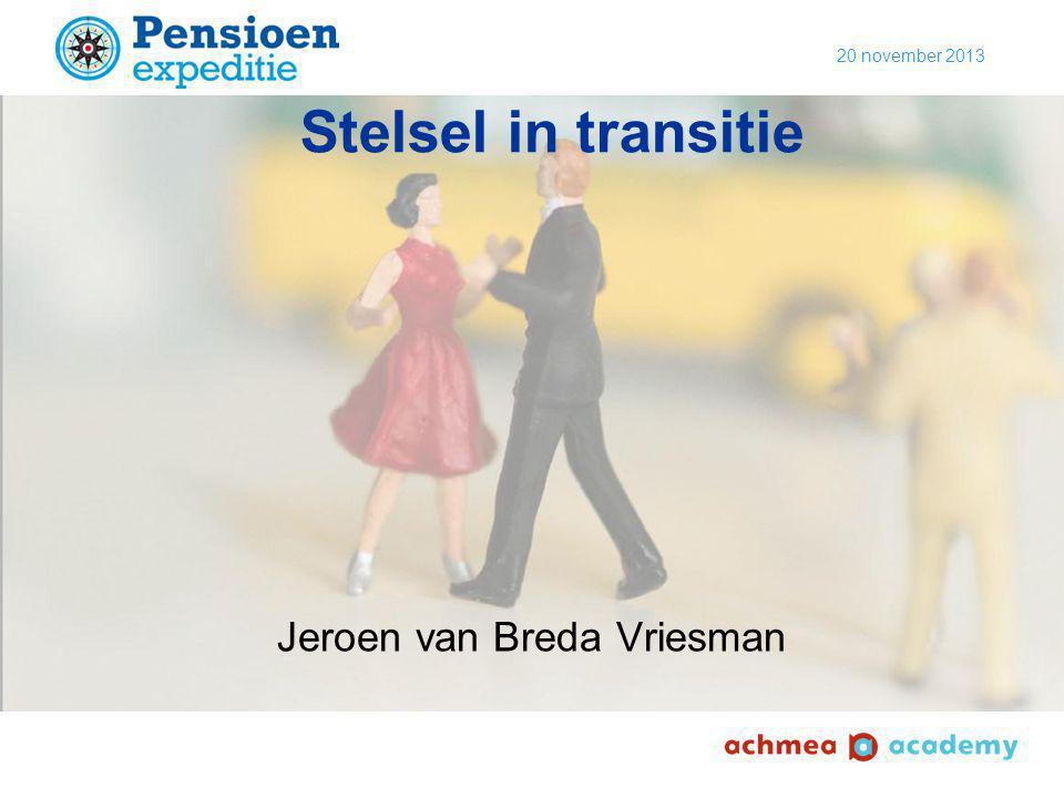 20 november 2013 Jeroen van Breda Vriesman Stelsel in transitie
