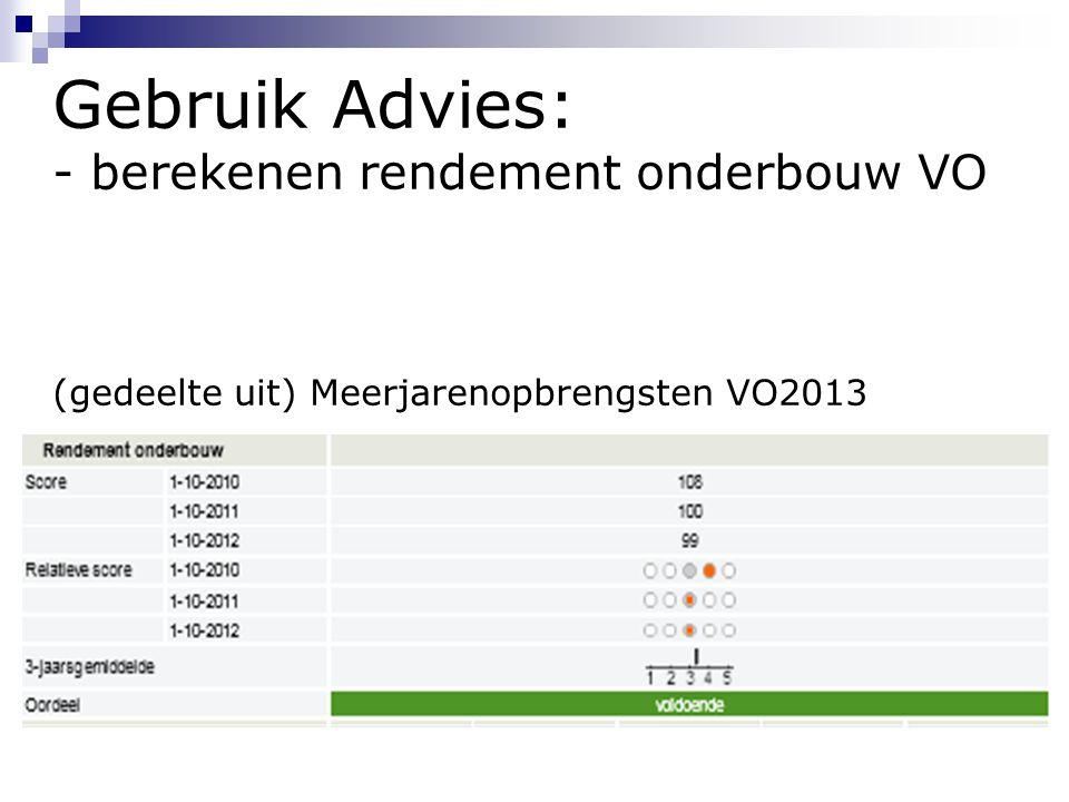 Gebruik Advies: - berekenen rendement onderbouw VO (gedeelte uit) Meerjarenopbrengsten VO2013