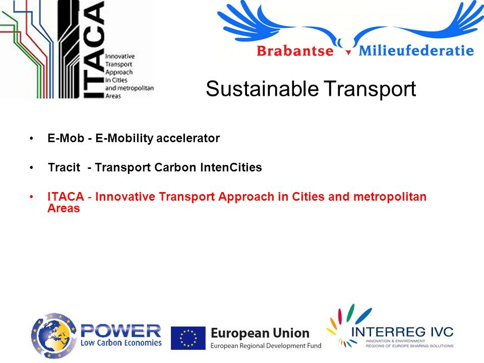 Sustainable Transport E-Mob - E-Mobility accelerator Tracit - Transport Carbon IntenCities ITACA - Innovative Transport Approach in Cities and metropo