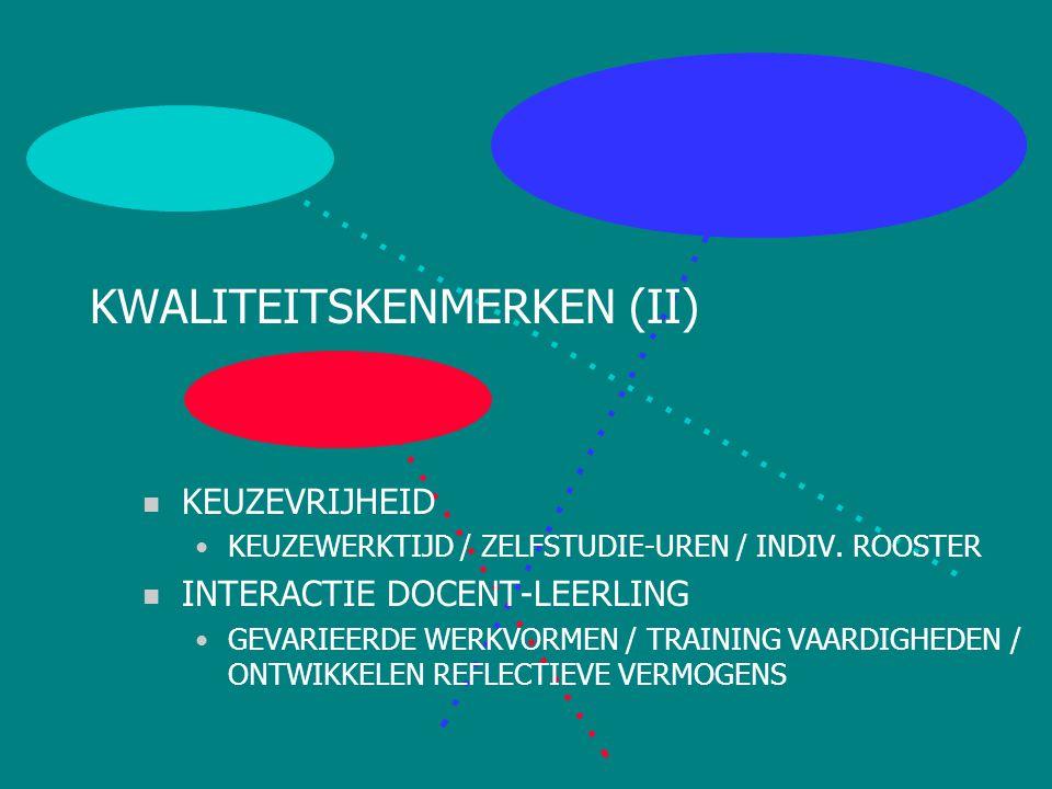 KWALITEITSKENMERKEN (II) n KEUZEVRIJHEID KEUZEWERKTIJD / ZELFSTUDIE-UREN / INDIV.