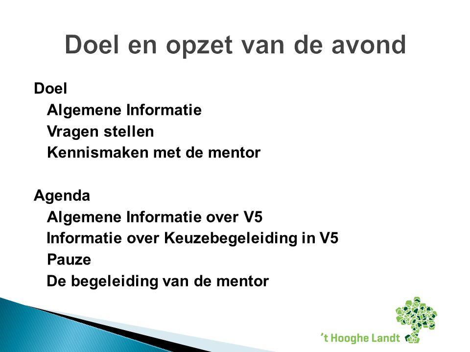 Doel Algemene Informatie Vragen stellen Kennismaken met de mentor Agenda Algemene Informatie over V5 Informatie over Keuzebegeleiding in V5 Pauze De begeleiding van de mentor