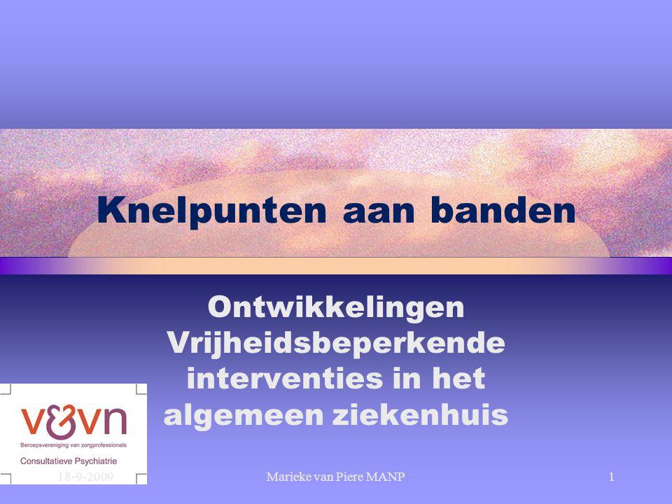 Knelpunten aan banden Ontwikkelingen Vrijheidsbeperkende interventies in het algemeen ziekenhuis 18-9-20091Marieke van Piere MANP