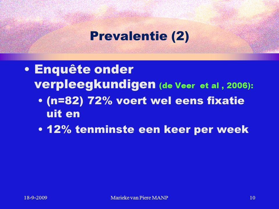 Prevalentie (2) Enquête onder verpleegkundigen (de Veer et al, 2006): (n=82) 72% voert wel eens fixatie uit en 12% tenminste een keer per week 18-9-20