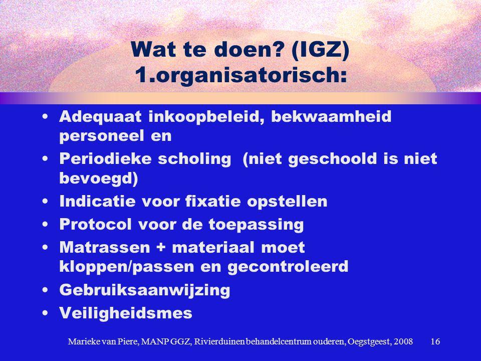 Wat te doen? (IGZ) 1.organisatorisch: Adequaat inkoopbeleid, bekwaamheid personeel en Periodieke scholing (niet geschoold is niet bevoegd) Indicatie v