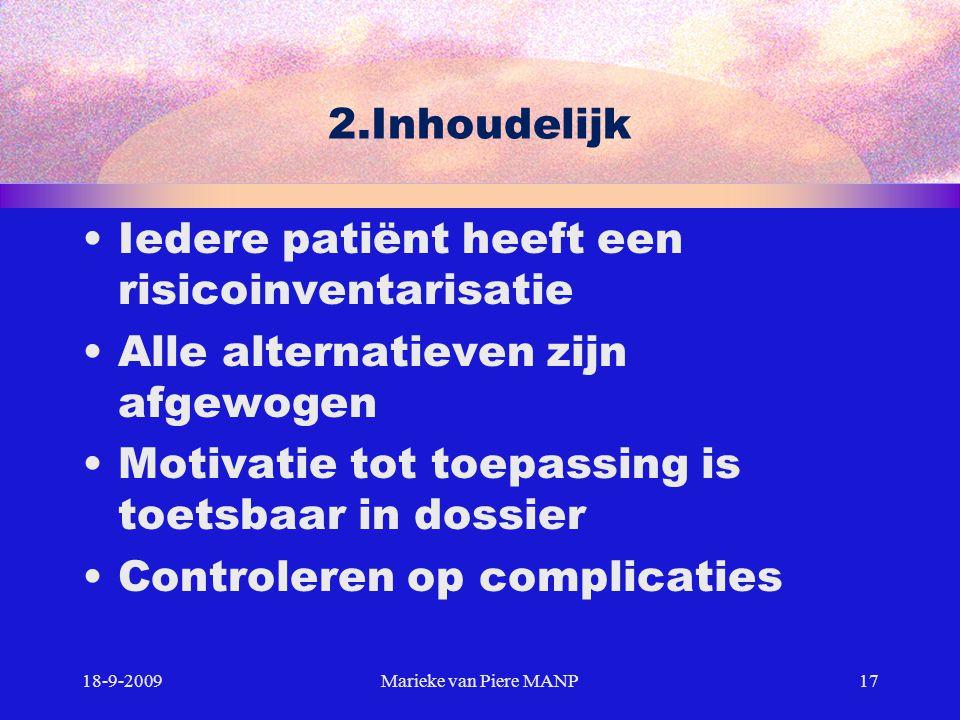 2.Inhoudelijk 18-9-2009Marieke van Piere MANP17 Iedere patiënt heeft een risicoinventarisatie Alle alternatieven zijn afgewogen Motivatie tot toepassi