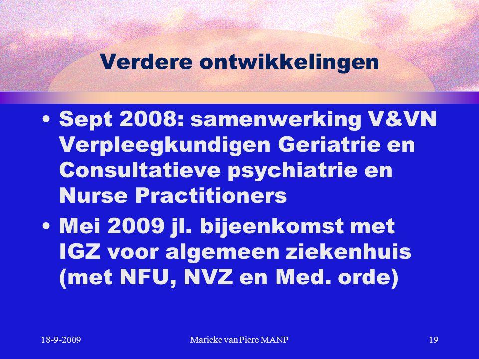Verdere ontwikkelingen Sept 2008: samenwerking V&VN Verpleegkundigen Geriatrie en Consultatieve psychiatrie en Nurse Practitioners Mei 2009 jl. bijeen