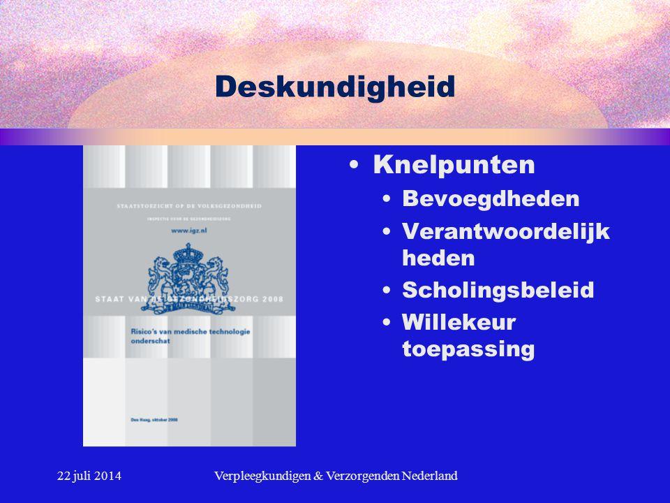 Deskundigheid Knelpunten Bevoegdheden Verantwoordelijk heden Scholingsbeleid Willekeur toepassing 22 juli 2014Verpleegkundigen & Verzorgenden Nederlan