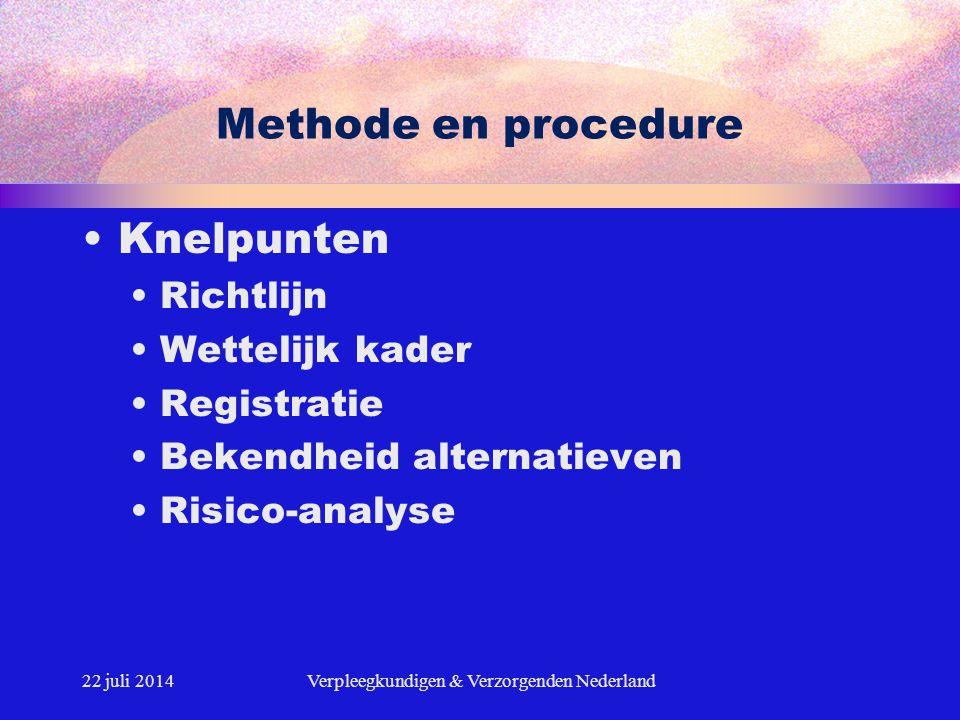 22 juli 2014Verpleegkundigen & Verzorgenden Nederland Methode en procedure Knelpunten Richtlijn Wettelijk kader Registratie Bekendheid alternatieven R