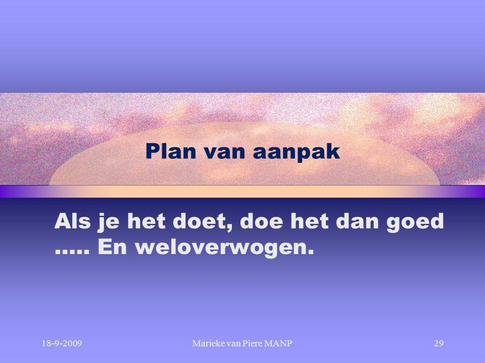 Plan van aanpak 18-9-2009Marieke van Piere MANP29 Als je het doet, doe het dan goed ….. En weloverwogen.