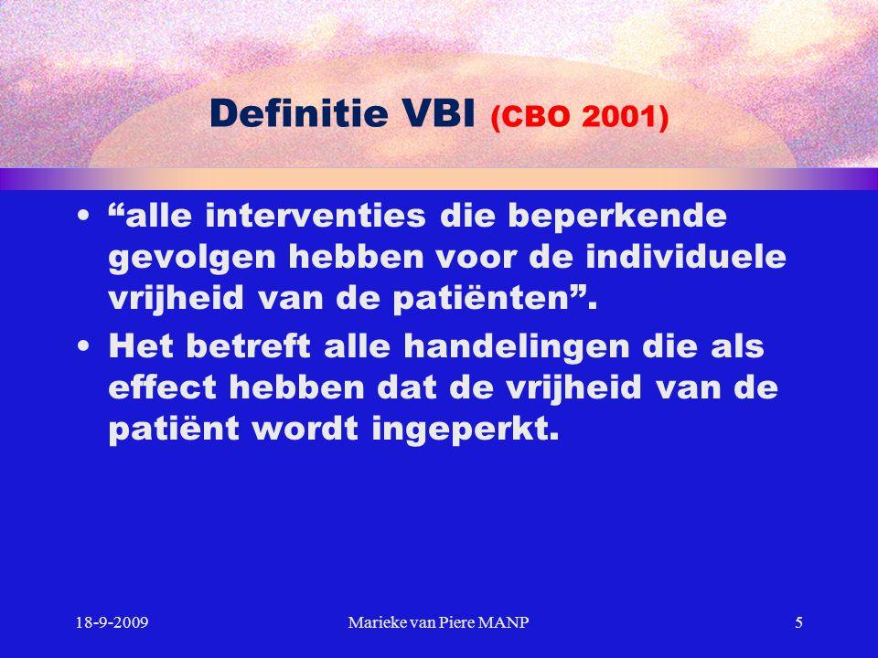 """Definitie VBI (CBO 2001) """"alle interventies die beperkende gevolgen hebben voor de individuele vrijheid van de patiënten"""". Het betreft alle handelinge"""