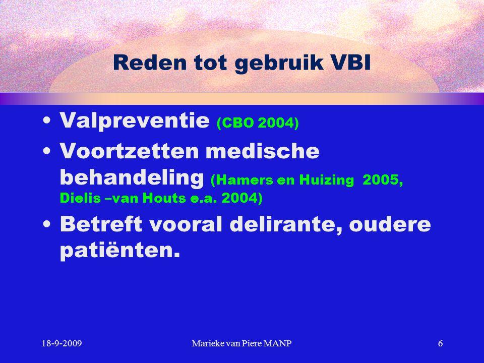 Reden tot gebruik VBI Valpreventie (CBO 2004) Voortzetten medische behandeling (Hamers en Huizing 2005, Dielis –van Houts e.a. 2004) Betreft vooral de