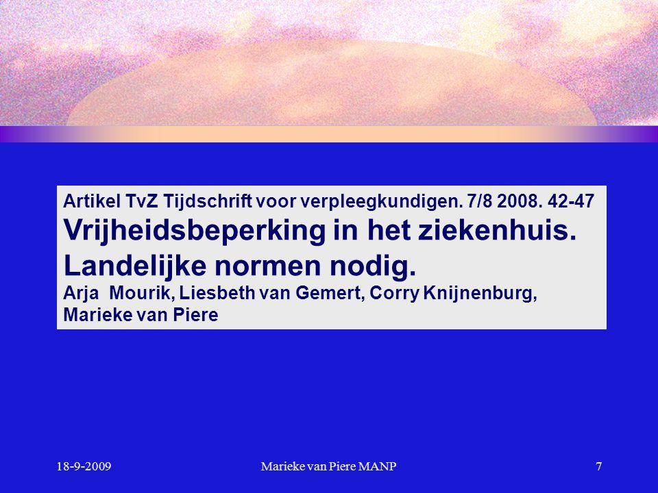 18-9-2009Marieke van Piere MANP7 Artikel TvZ Tijdschrift voor verpleegkundigen. 7/8 2008. 42-47 Vrijheidsbeperking in het ziekenhuis. Landelijke norme