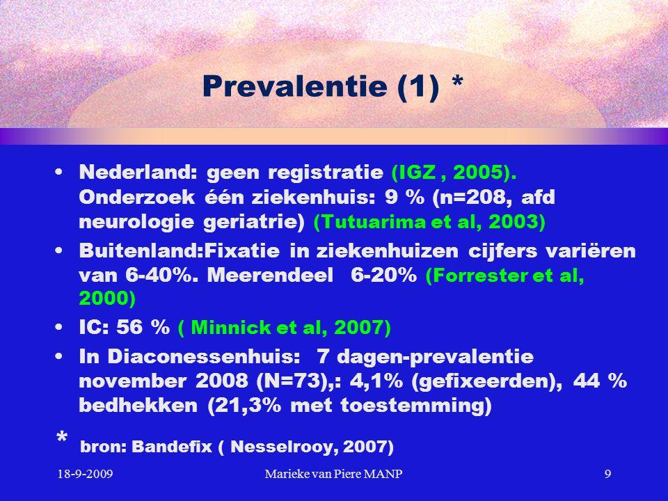 Prevalentie (2) Enquête onder verpleegkundigen (de Veer et al, 2006): (n=82) 72% voert wel eens fixatie uit en 12% tenminste een keer per week 18-9-2009Marieke van Piere MANP10