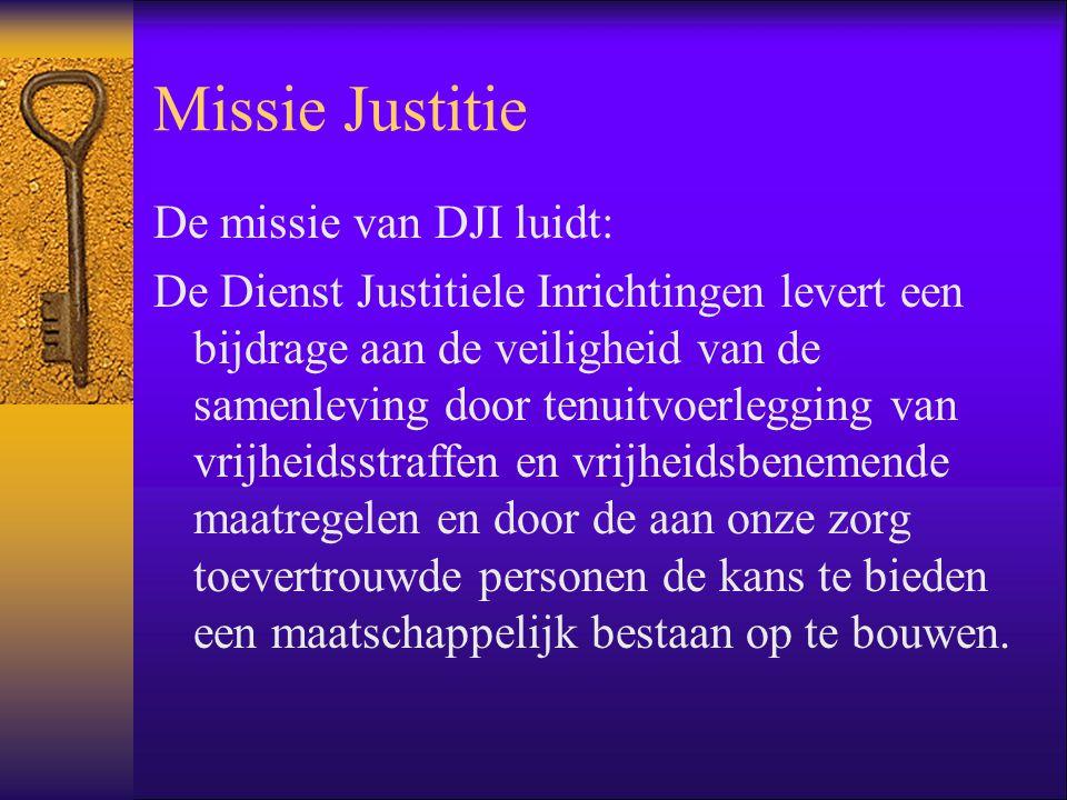 Missie Justitie De missie van DJI luidt: De Dienst Justitiele Inrichtingen levert een bijdrage aan de veiligheid van de samenleving door tenuitvoerleg