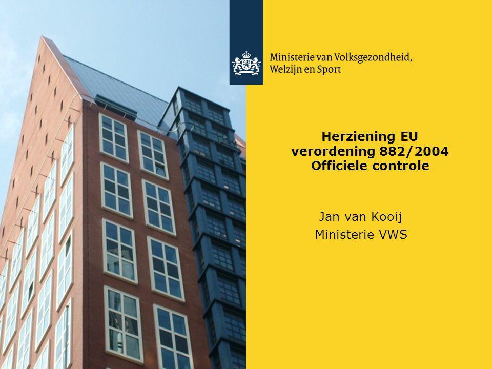 Herziening EU verordening 882/2004 Officiele controle Jan van Kooij Ministerie VWS
