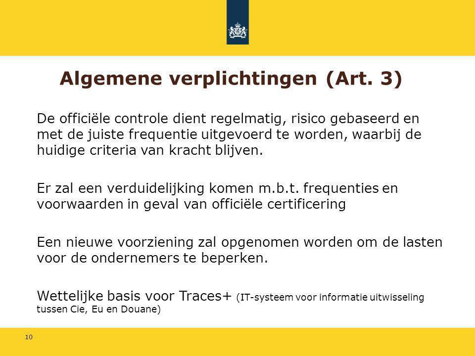 10 Algemene verplichtingen (Art. 3) De officiële controle dient regelmatig, risico gebaseerd en met de juiste frequentie uitgevoerd te worden, waarbij