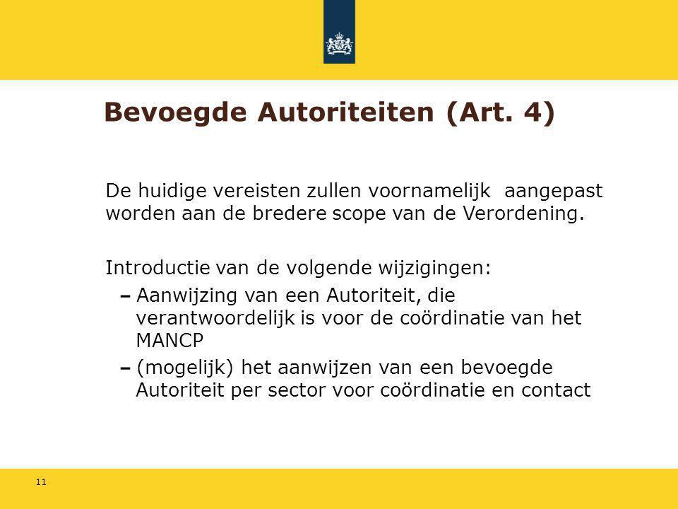 11 Bevoegde Autoriteiten (Art. 4) De huidige vereisten zullen voornamelijk aangepast worden aan de bredere scope van de Verordening. Introductie van d