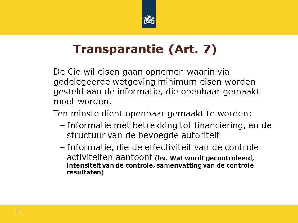 13 Transparantie (Art. 7) De Cie wil eisen gaan opnemen waarin via gedelegeerde wetgeving minimum eisen worden gesteld aan de informatie, die openbaar
