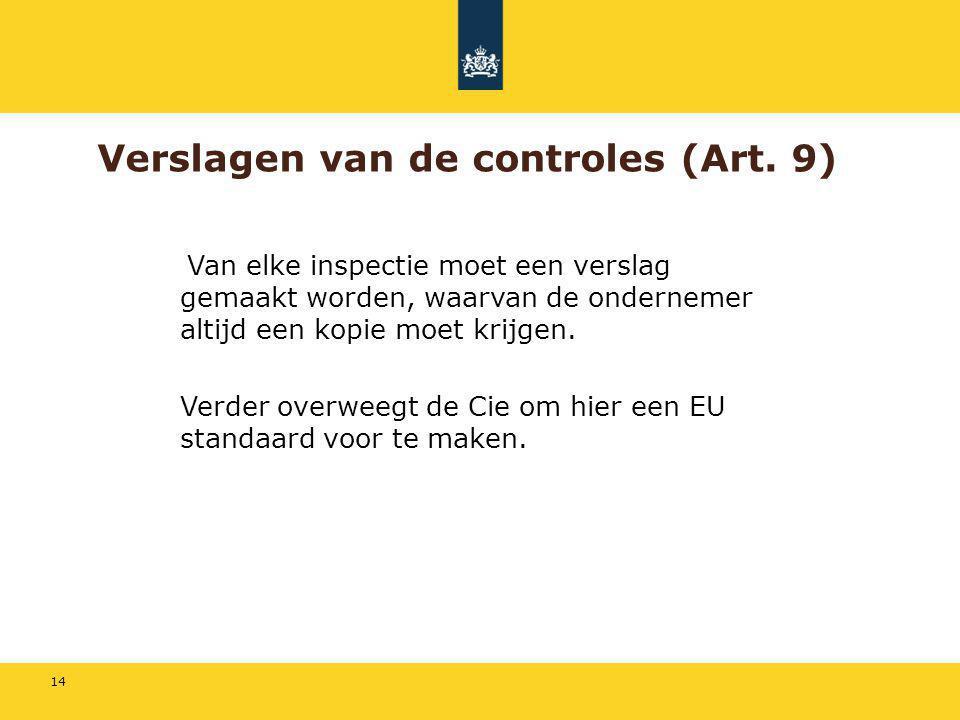14 Verslagen van de controles (Art. 9) Van elke inspectie moet een verslag gemaakt worden, waarvan de ondernemer altijd een kopie moet krijgen. Verder
